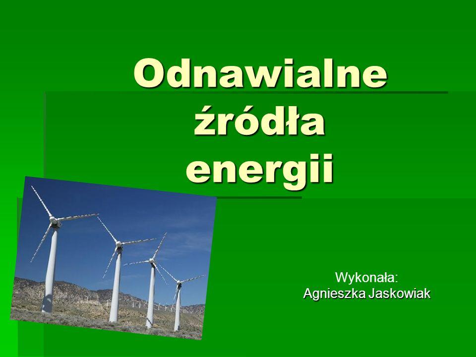Odnawialne źródła energii Wykonała: Agnieszka Jaskowiak