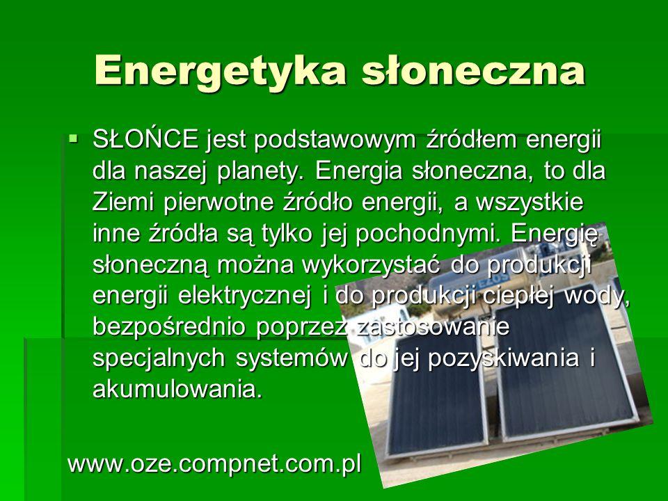 Energetyka słoneczna SŁOŃCE jest podstawowym źródłem energii dla naszej planety. Energia słoneczna, to dla Ziemi pierwotne źródło energii, a wszystkie
