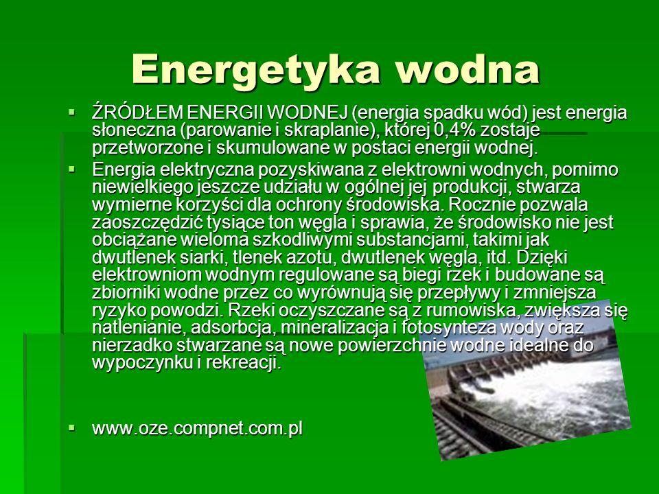 Energetyka wodna ŹRÓDŁEM ENERGII WODNEJ (energia spadku wód) jest energia słoneczna (parowanie i skraplanie), której 0,4% zostaje przetworzone i skumu