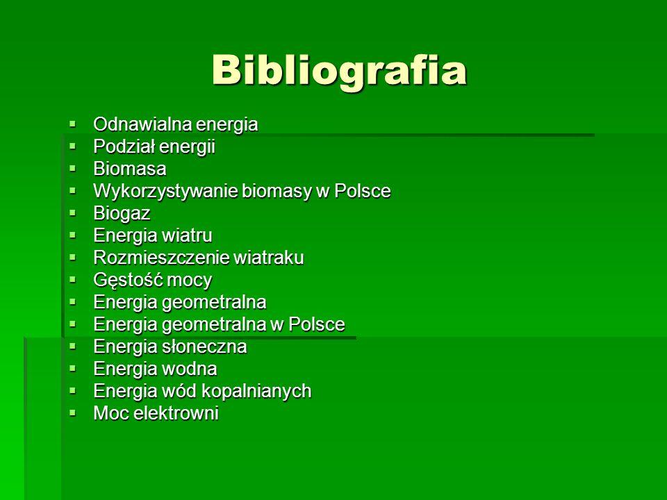 Bibliografia Odnawialna energia Odnawialna energia Podział energii Podział energii Biomasa Biomasa Wykorzystywanie biomasy w Polsce Wykorzystywanie bi
