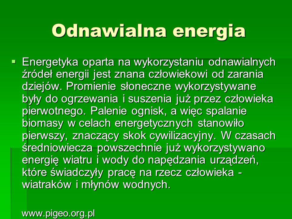 Odnawialna energia Energetyka oparta na wykorzystaniu odnawialnych źródeł energii jest znana człowiekowi od zarania dziejów. Promienie słoneczne wykor