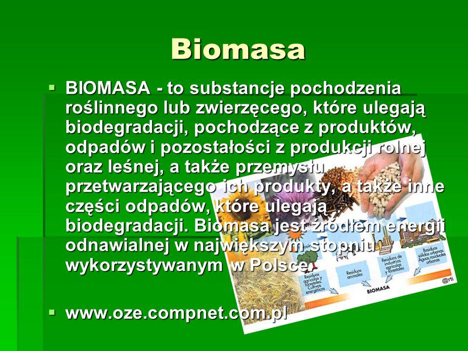 Biomasa BIOMASA - to substancje pochodzenia roślinnego lub zwierzęcego, które ulegają biodegradacji, pochodzące z produktów, odpadów i pozostałości z
