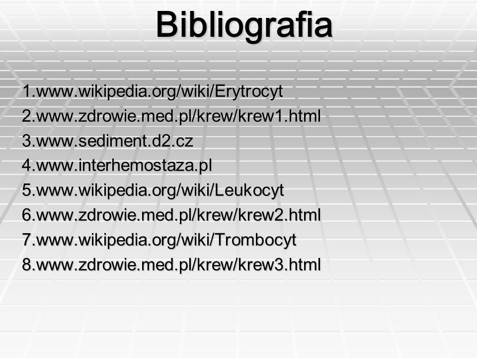 1.www.wikipedia.org/wiki/Erytrocyt2.www.zdrowie.med.pl/krew/krew1.html3.www.sediment.d2.cz4.www.interhemostaza.pl5.www.wikipedia.org/wiki/Leukocyt6.ww