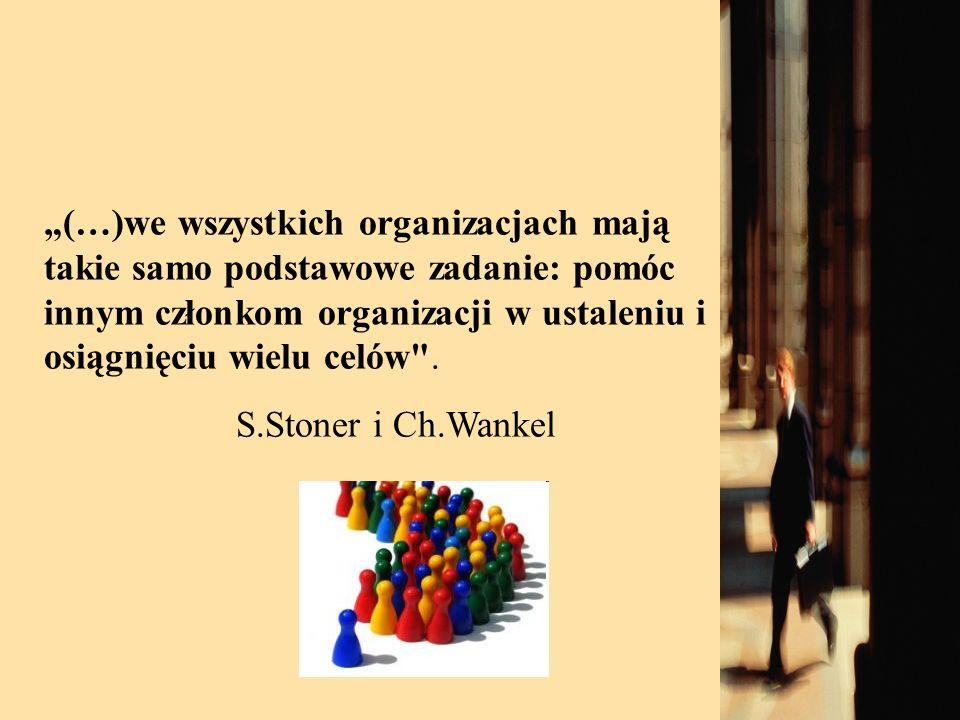 (…)we wszystkich organizacjach mają takie samo podstawowe zadanie: pomóc innym członkom organizacji w ustaleniu i osiągnięciu wielu celów