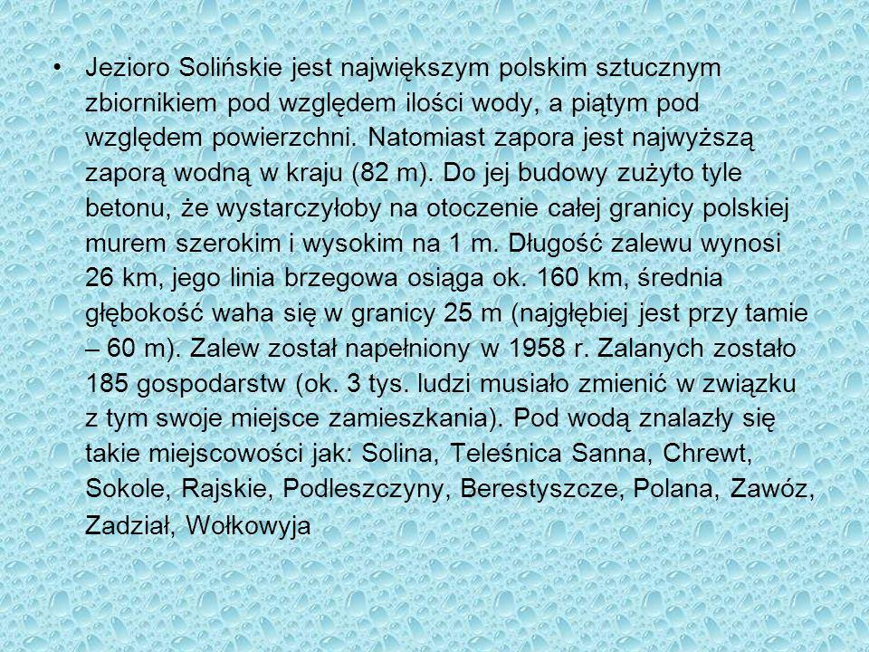 Jezioro Solińskie jest największym polskim sztucznym zbiornikiem pod względem ilości wody, a piątym pod względem powierzchni. Natomiast zapora jest na