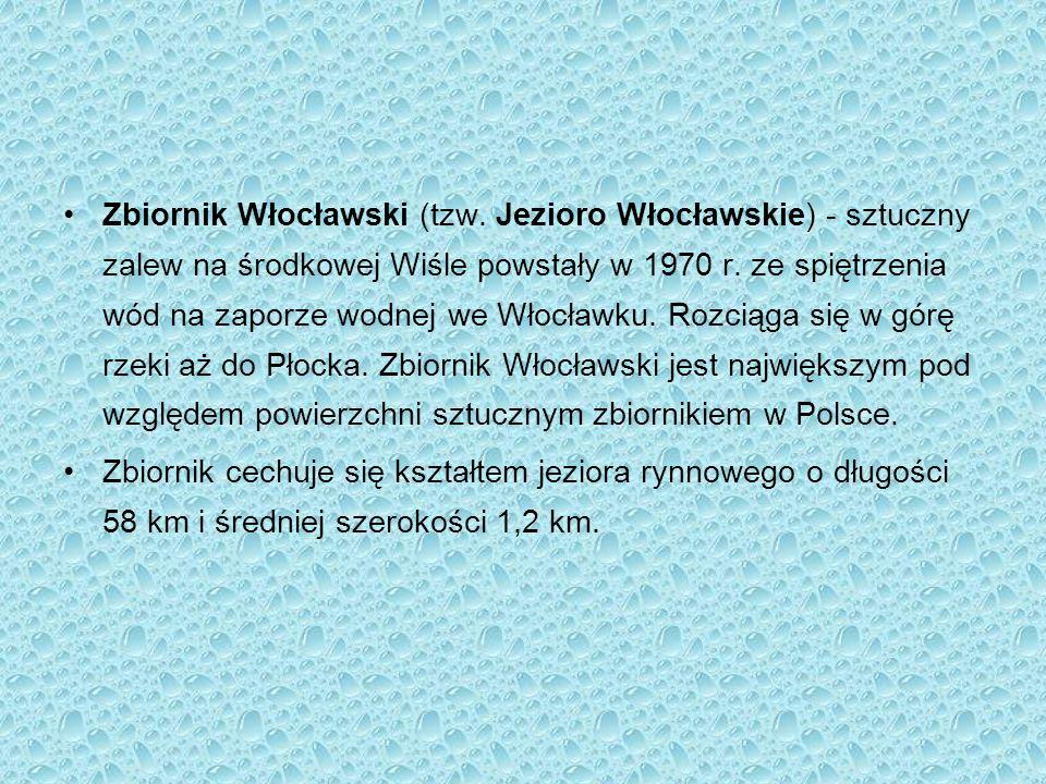 Zbiornik Włocławski (tzw. Jezioro Włocławskie) - sztuczny zalew na środkowej Wiśle powstały w 1970 r. ze spiętrzenia wód na zaporze wodnej we Włocławk