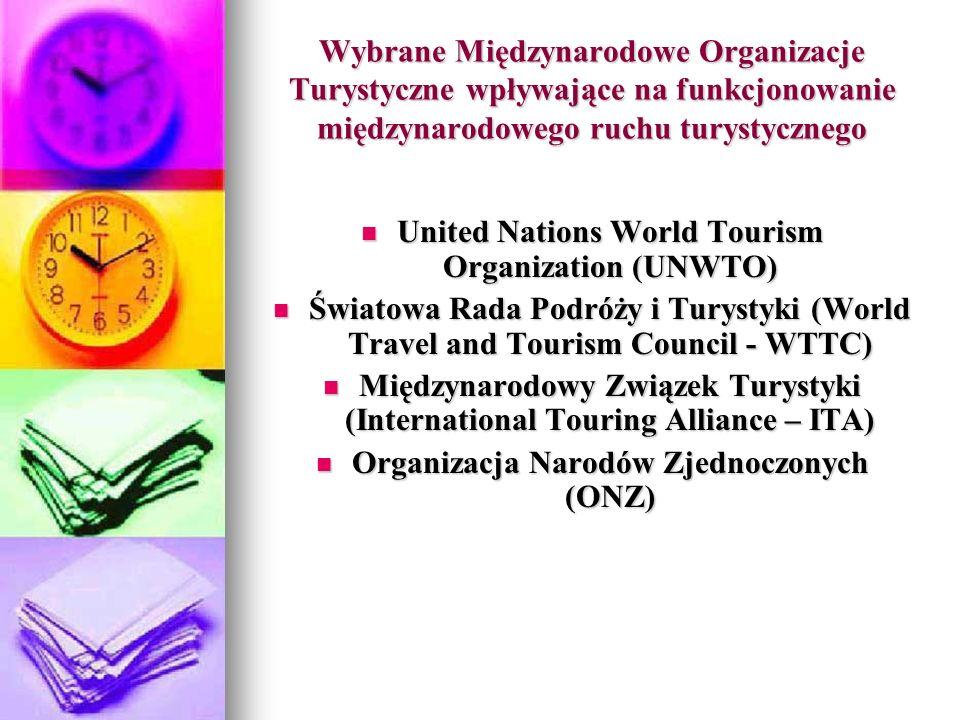 Wybrane Międzynarodowe Organizacje Turystyczne wpływające na funkcjonowanie międzynarodowego ruchu turystycznego United Nations World Tourism Organiza