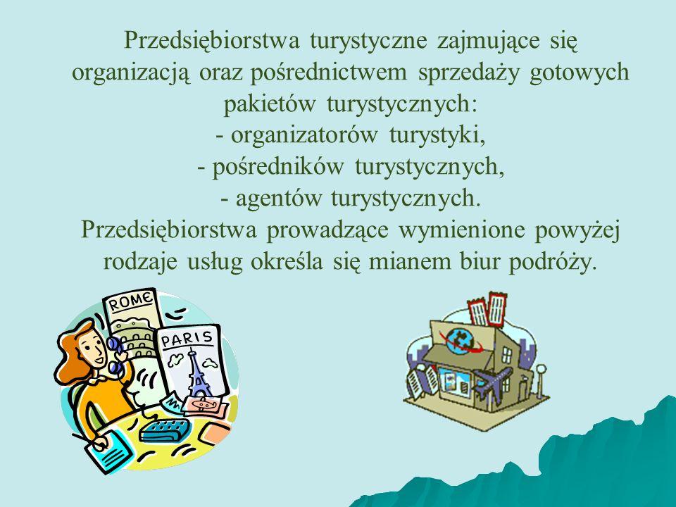 Przedsiębiorstwa turystyczne zajmujące się organizacją oraz pośrednictwem sprzedaży gotowych pakietów turystycznych: - organizatorów turystyki, - pośr