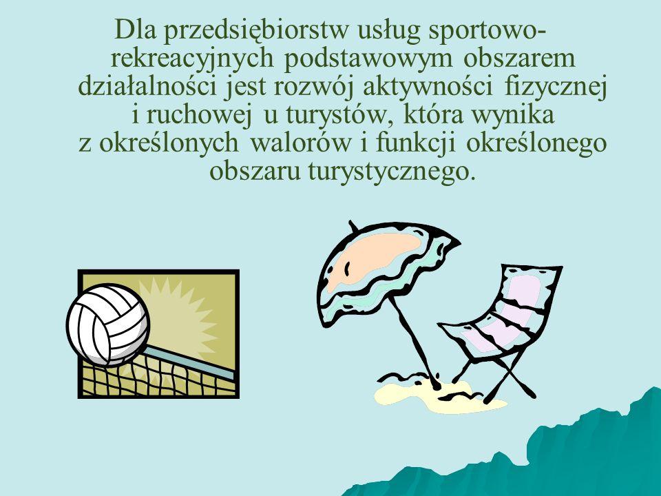 Dla przedsiębiorstw usług sportowo- rekreacyjnych podstawowym obszarem działalności jest rozwój aktywności fizycznej i ruchowej u turystów, która wyni