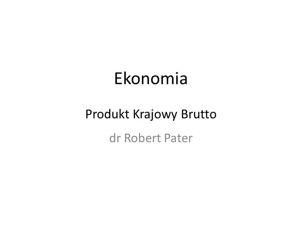 Ekonomia Produkt Krajowy Brutto dr Robert Pater
