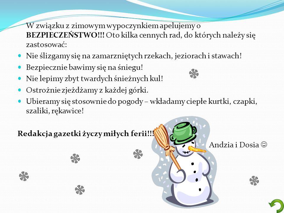 W związku z zimowym wypoczynkiem apelujemy o BEZPIECZEŃSTWO!!! Oto kilka cennych rad, do których należy się zastosować: Nie ślizgamy się na zamarznięt