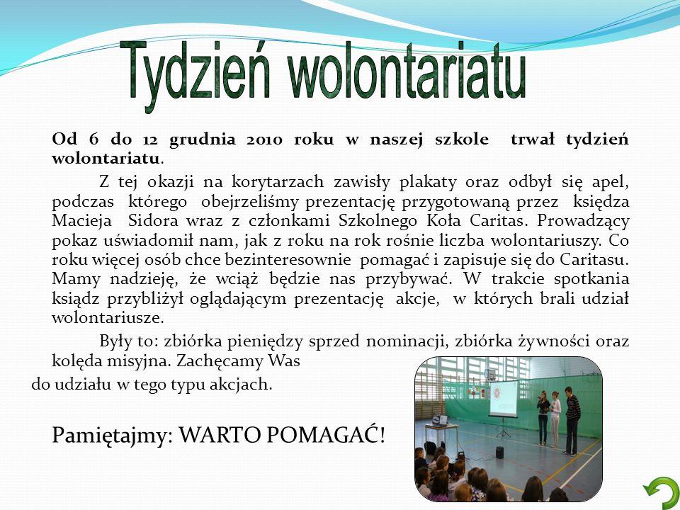 Od 6 do 12 grudnia 2010 roku w naszej szkole trwał tydzień wolontariatu. Z tej okazji na korytarzach zawisły plakaty oraz odbył się apel, podczas któr