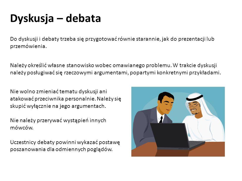 Dyskusja – debata Nie wolno zmieniać tematu dyskusji ani atakować przeciwnika personalnie.