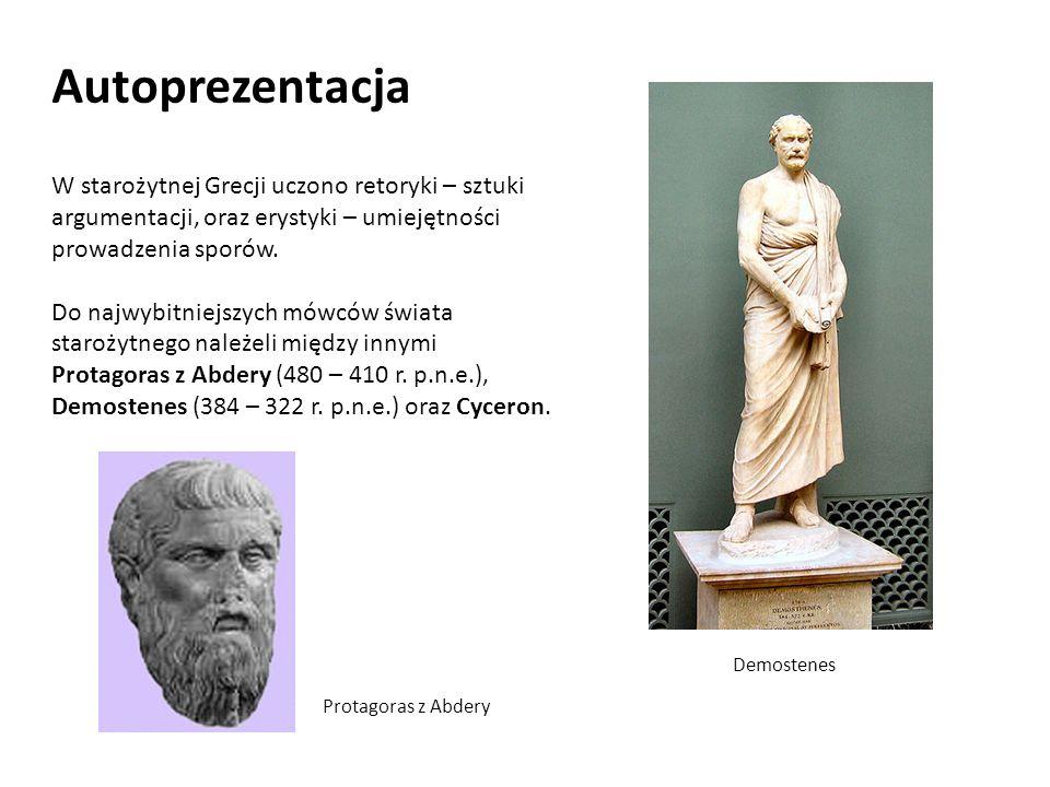 Autoprezentacja W starożytnej Grecji uczono retoryki – sztuki argumentacji, oraz erystyki – umiejętności prowadzenia sporów.