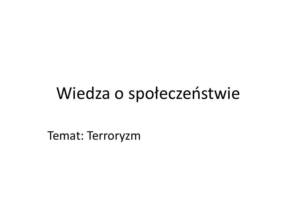Wiedza o społeczeństwie Temat: Terroryzm