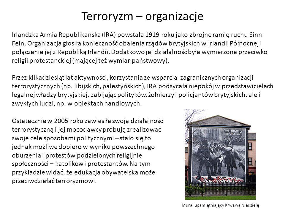 Terroryzm – organizacje Irlandzka Armia Republikańska (IRA) powstała 1919 roku jako zbrojne ramię ruchu Sinn Fein. Organizacja głosiła konieczność oba