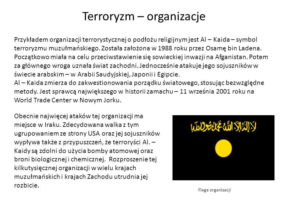 Terroryzm – organizacje Przykładem organizacji terrorystycznej o podłożu religijnym jest Al – Kaida – symbol terroryzmu muzułmańskiego. Została założo