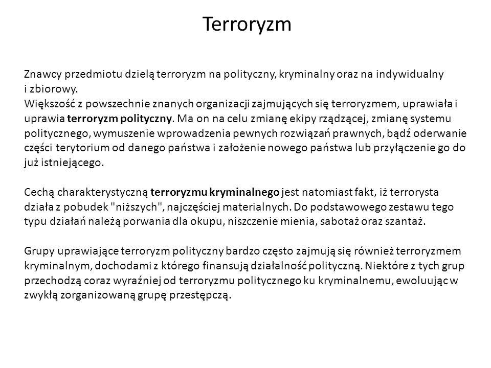 Znawcy przedmiotu dzielą terroryzm na polityczny, kryminalny oraz na indywidualny i zbiorowy. Większość z powszechnie znanych organizacji zajmujących