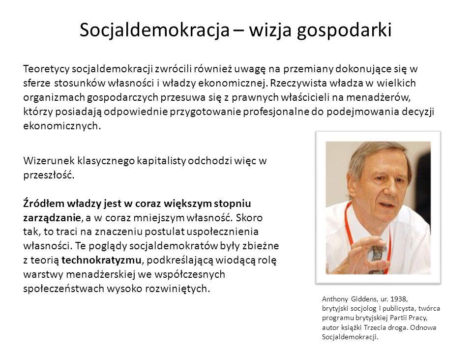 Socjaldemokracja – wizja gospodarki Teoretycy socjaldemokracji zwrócili również uwagę na przemiany dokonujące się w sferze stosunków własności i władz