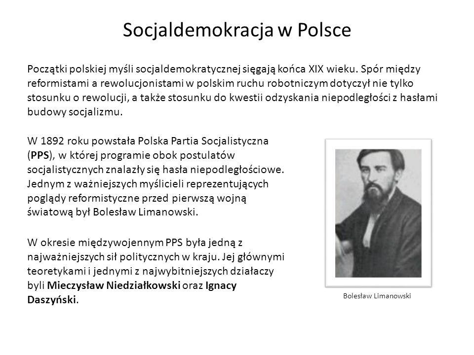 Socjaldemokracja w Polsce Początki polskiej myśli socjaldemokratycznej sięgają końca XIX wieku. Spór między reformistami a rewolucjonistami w polskim
