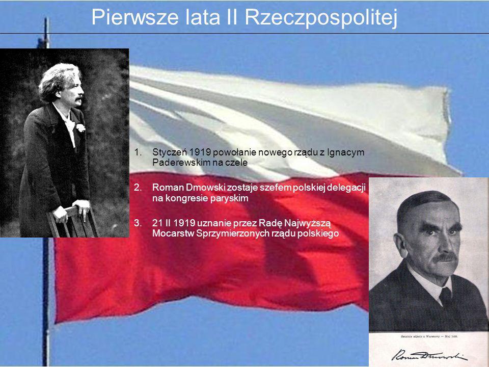 Pierwsze lata II Rzeczpospolitej 1.Styczeń 1919 powołanie nowego rządu z Ignacym Paderewskim na czele 2.Roman Dmowski zostaje szefem polskiej delegacj