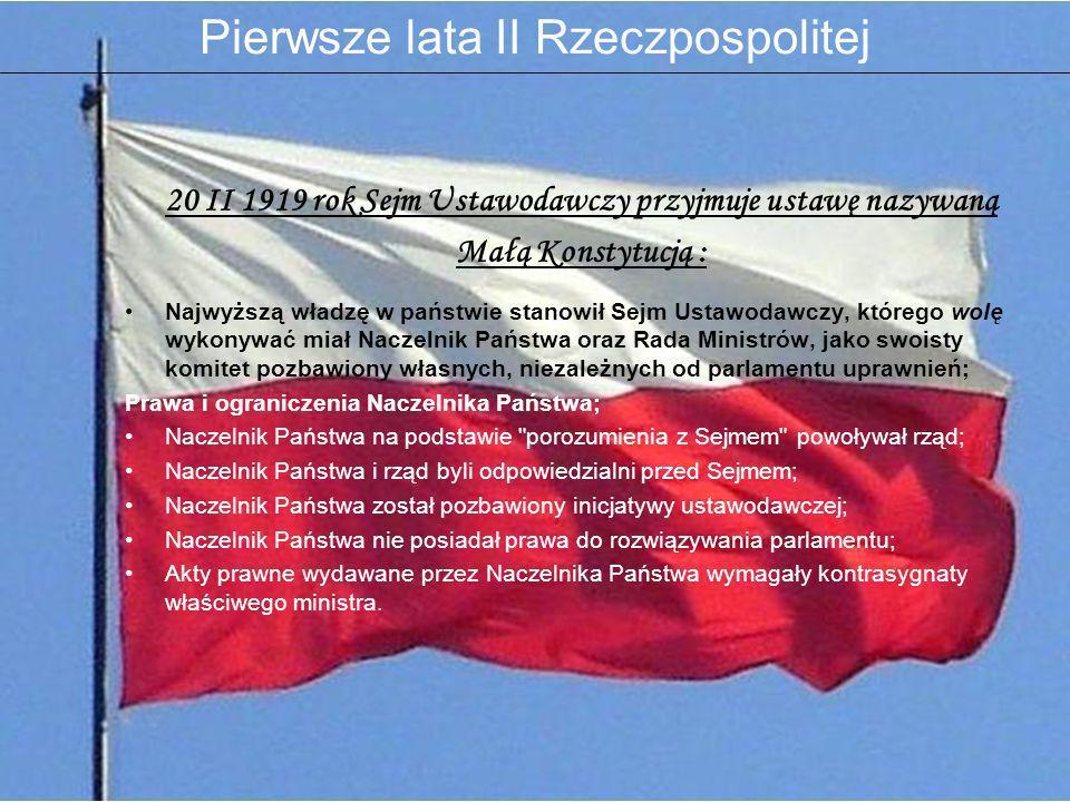 20 II 1919 rok Sejm Ustawodawczy przyjmuje ustawę nazywaną Małą Konstytucją : Najwyższą władzę w państwie stanowił Sejm Ustawodawczy, którego wolę wyk
