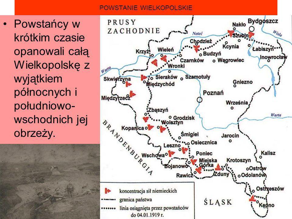 POWSTANIE WIELKOPOLSKIE Powstańcy w krótkim czasie opanowali całą Wielkopolskę z wyjątkiem północnych i południowo- wschodnich jej obrzeży.