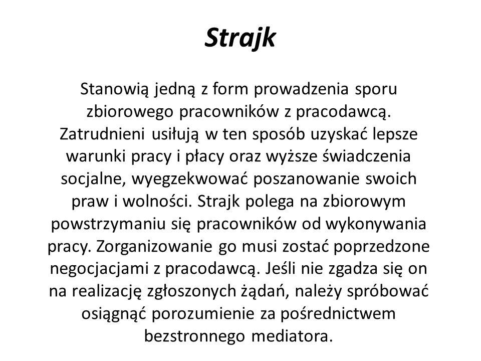 Strajk Stanowią jedną z form prowadzenia sporu zbiorowego pracowników z pracodawcą. Zatrudnieni usiłują w ten sposób uzyskać lepsze warunki pracy i pł