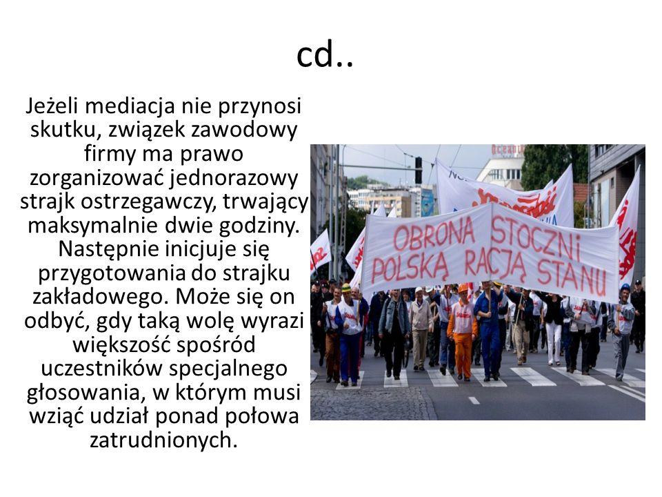 cd.. Jeżeli mediacja nie przynosi skutku, związek zawodowy firmy ma prawo zorganizować jednorazowy strajk ostrzegawczy, trwający maksymalnie dwie godz