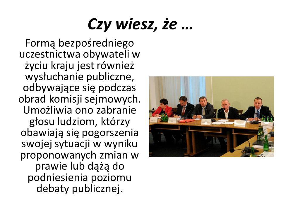 Czy wiesz, że … Formą bezpośredniego uczestnictwa obywateli w życiu kraju jest również wysłuchanie publiczne, odbywające się podczas obrad komisji sej