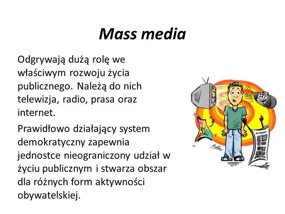 Mass media Odgrywają dużą rolę we właściwym rozwoju życia publicznego. Należą do nich telewizja, radio, prasa oraz internet. Prawidłowo działający sys