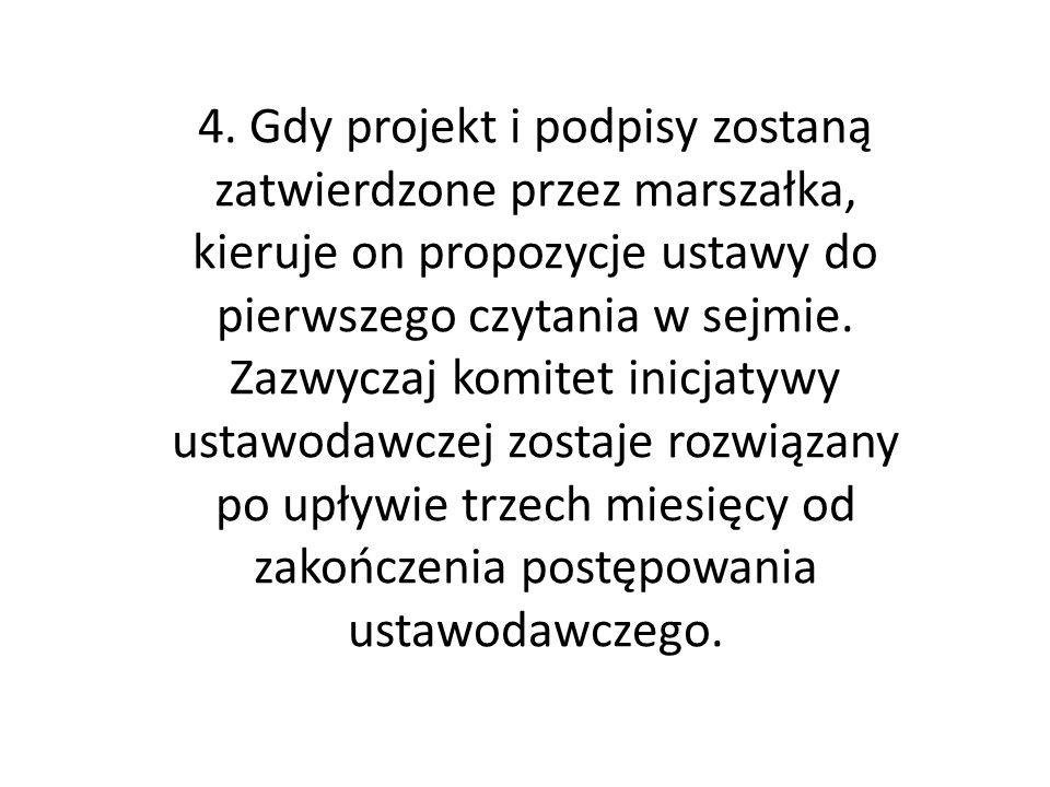 4. Gdy projekt i podpisy zostaną zatwierdzone przez marszałka, kieruje on propozycje ustawy do pierwszego czytania w sejmie. Zazwyczaj komitet inicjat