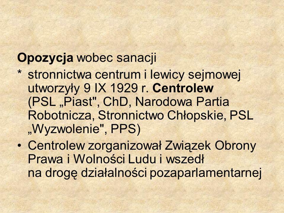 Opozycja wobec sanacji *stronnictwa centrum i lewicy sejmowej utworzyły 9 IX 1929 r. Centrolew (PSL Piast
