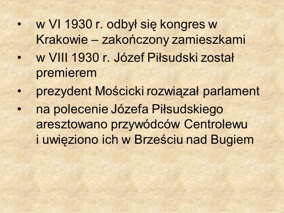w VI 1930 r. odbył się kongres w Krakowie – zakończony zamieszkami w VIII 1930 r. Józef Piłsudski został premierem prezydent Mościcki rozwiązał parlam