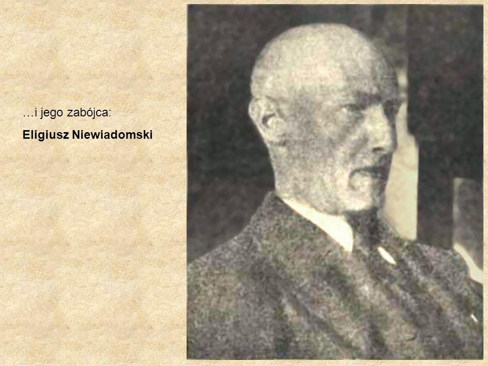 …i jego zabójca: Eligiusz Niewiadomski