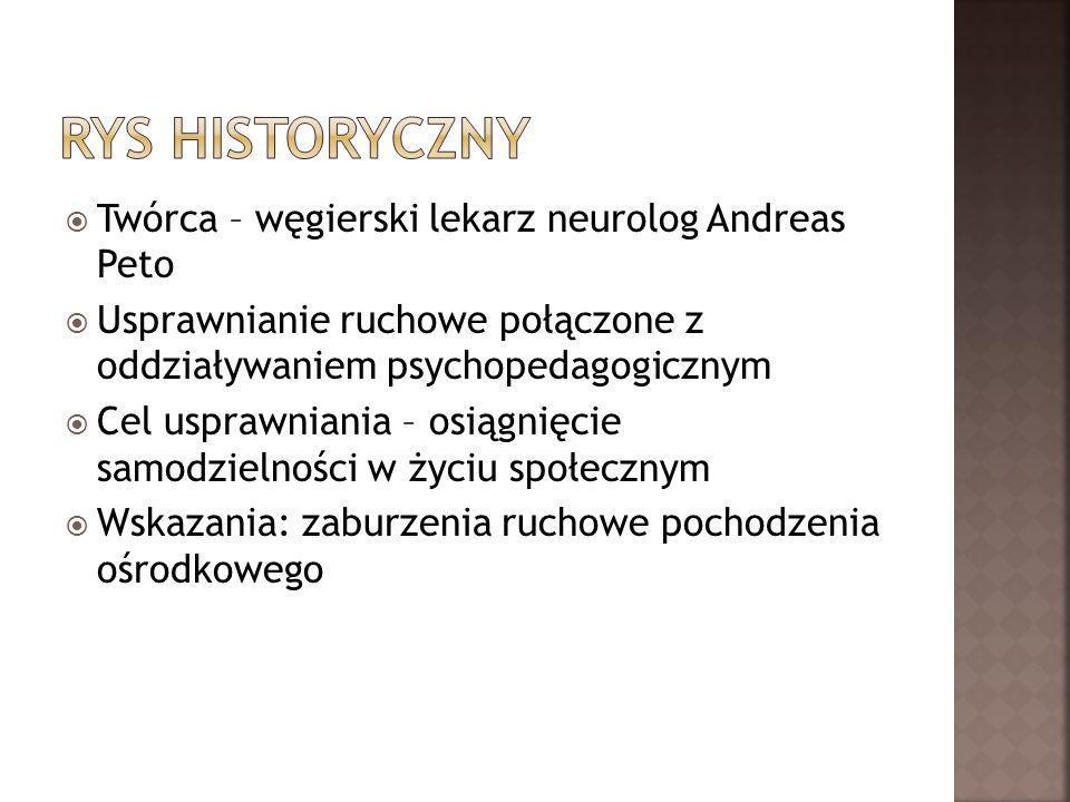 Twórca – węgierski lekarz neurolog Andreas Peto Usprawnianie ruchowe połączone z oddziaływaniem psychopedagogicznym Cel usprawniania – osiągnięcie sam