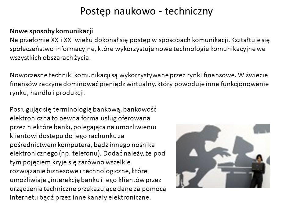 Postęp naukowo - techniczny Nowe sposoby komunikacji Na przełomie XX i XXI wieku dokonał się postęp w sposobach komunikacji. Kształtuje się społeczeńs
