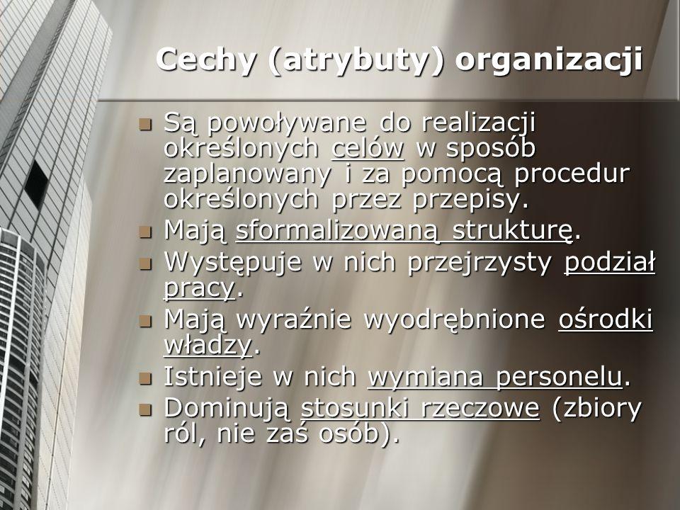 Cechy (atrybuty) organizacji Są powoływane do realizacji określonych celów w sposób zaplanowany i za pomocą procedur określonych przez przepisy. Są po