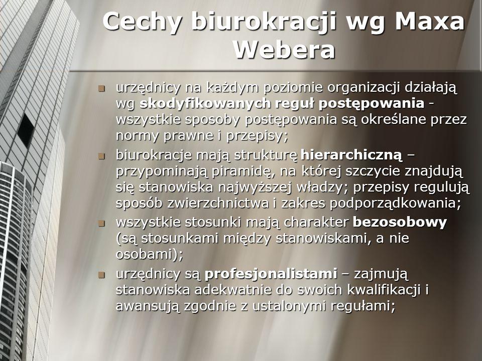 Cechy biurokracji wg Maxa Webera urzędnicy na każdym poziomie organizacji działają wg skodyfikowanych reguł postępowania - wszystkie sposoby postępowa