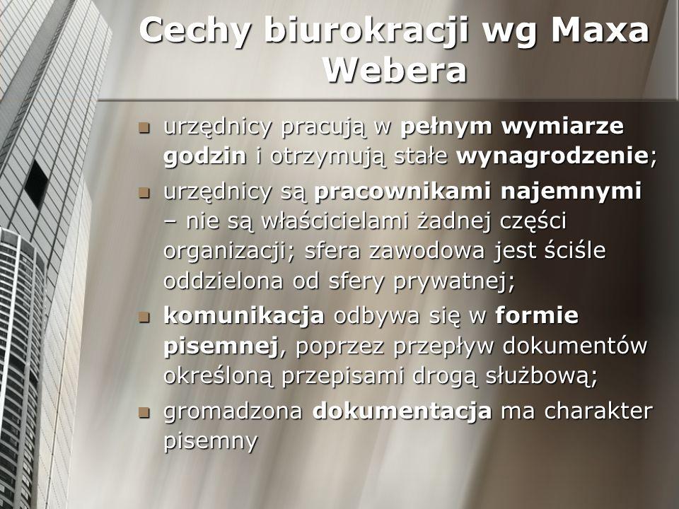 Cechy biurokracji wg Maxa Webera urzędnicy pracują w pełnym wymiarze godzin i otrzymują stałe wynagrodzenie; urzędnicy pracują w pełnym wymiarze godzi