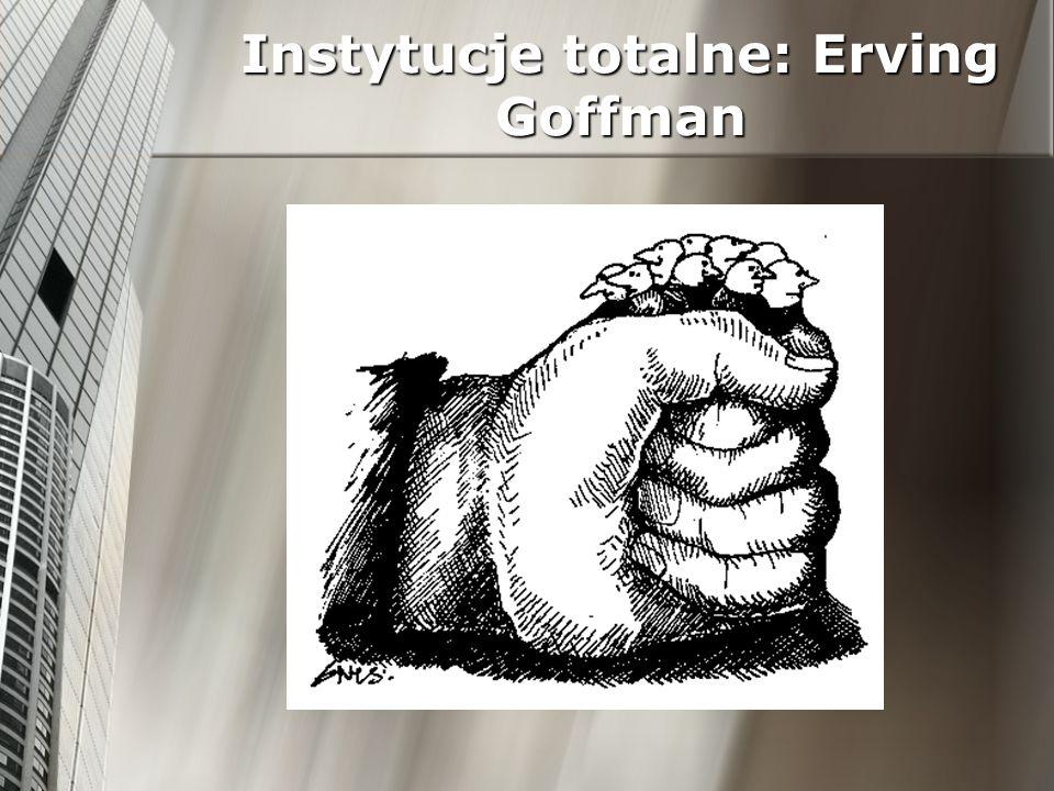 Instytucje totalne: Erving Goffman