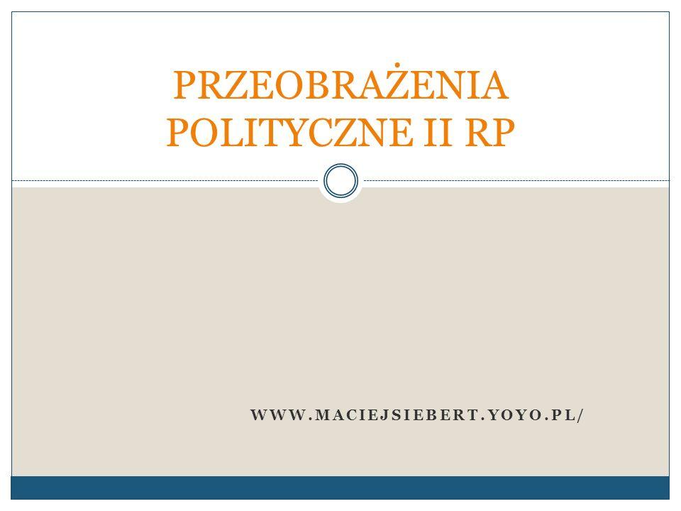 WWW.MACIEJSIEBERT.YOYO.PL/ PRZEOBRAŻENIA POLITYCZNE II RP