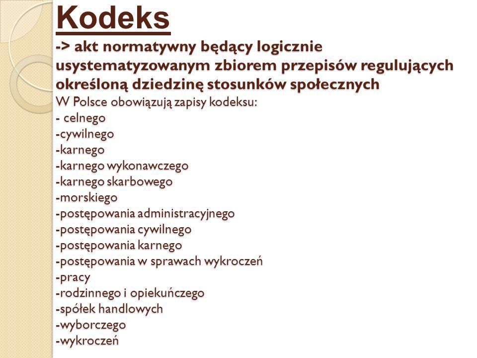 -> akt normatywny będący logicznie usystematyzowanym zbiorem przepisów regulujących określoną dziedzinę stosunków społecznych W Polsce obowiązują zapi