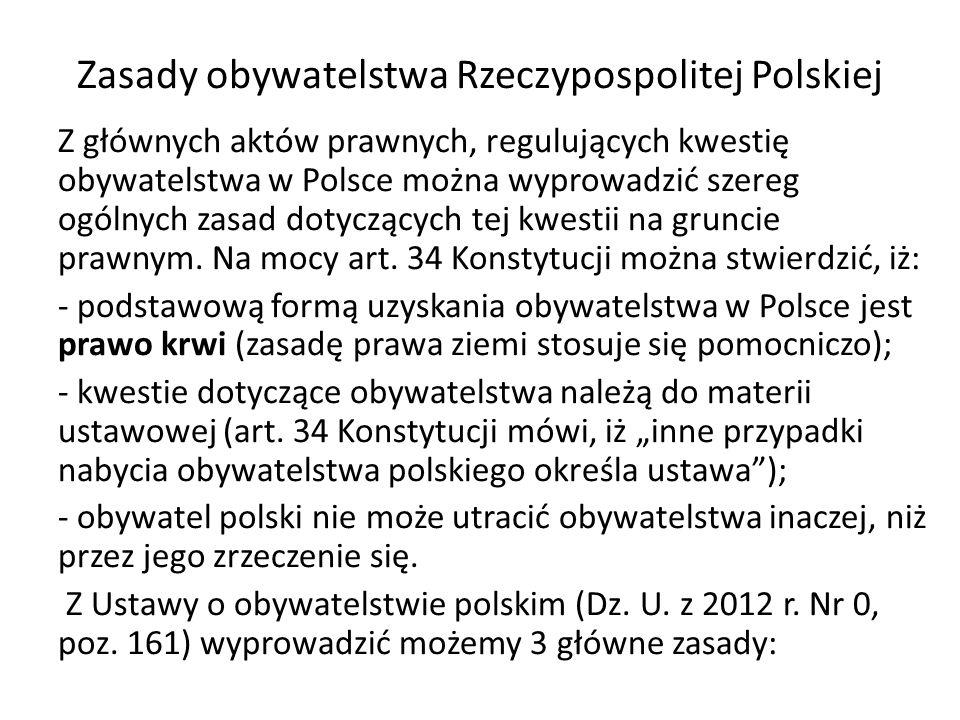 Zasady obywatelstwa Rzeczypospolitej Polskiej Z głównych aktów prawnych, regulujących kwestię obywatelstwa w Polsce można wyprowadzić szereg ogólnych