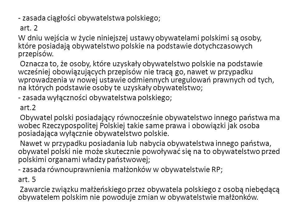 - zasada ciągłości obywatelstwa polskiego; art. 2 W dniu wejścia w życie niniejszej ustawy obywatelami polskimi są osoby, które posiadają obywatelstwo