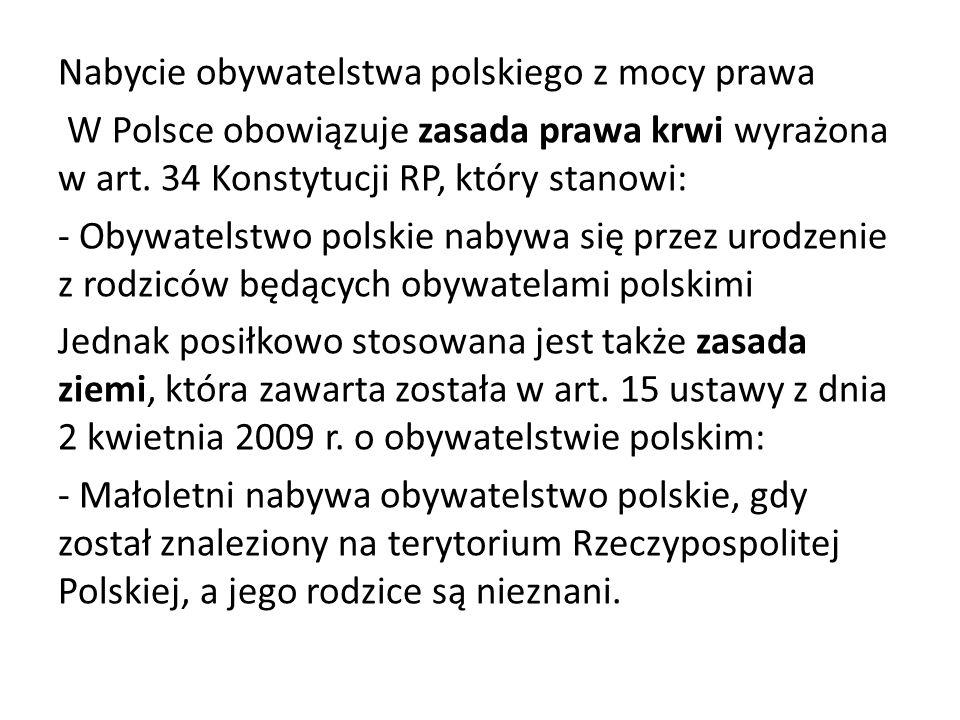 Nabycie obywatelstwa polskiego z mocy prawa W Polsce obowiązuje zasada prawa krwi wyrażona w art. 34 Konstytucji RP, który stanowi: - Obywatelstwo pol