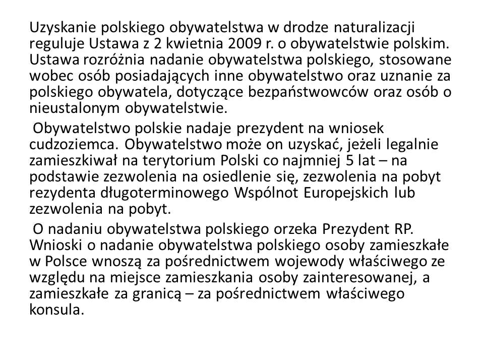 Uzyskanie polskiego obywatelstwa w drodze naturalizacji reguluje Ustawa z 2 kwietnia 2009 r. o obywatelstwie polskim. Ustawa rozróżnia nadanie obywate
