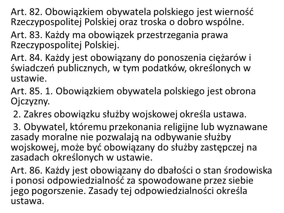 Art. 82. Obowiązkiem obywatela polskiego jest wierność Rzeczypospolitej Polskiej oraz troska o dobro wspólne. Art. 83. Każdy ma obowiązek przestrzegan