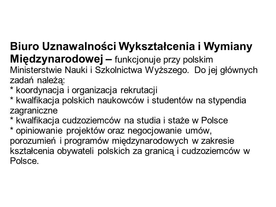 Biuro Uznawalności Wykształcenia i Wymiany Międzynarodowej – funkcjonuje przy polskim Ministerstwie Nauki i Szkolnictwa Wyższego. Do jej głównych zada