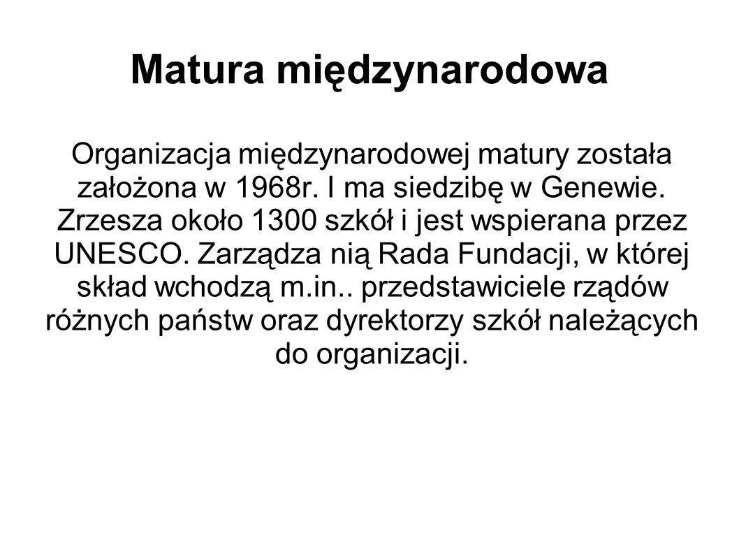 Program matury międzynarodowej Obejmuje dwu letni kurs realizowany w Polsce w klasach drugich i trzecich liceów ogólnokształcących.